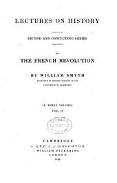Lectures on history: second and concluding series, on the French revolution, Volume 2