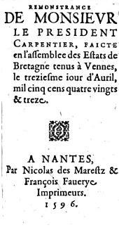 Remonstrance de monsievr le president Carpentier, faicte en l'assemblée des Estats de Bretagne tenus à Vennes, le treziesme iour d'Auril mil cinq cens quatre vingts & treze