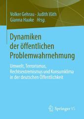 Dynamiken der öffentlichen Problemwahrnehmung: Umwelt, Terrorismus, Rechtsextremismus und Konsumklima in der deutschen Öffentlichkeit