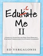 EduKate Me II: A Survival Guide for the First Year Principal: Unspoken Commandments of School Leadership
