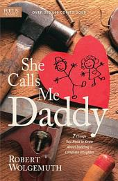 She Calls Me Daddy: 7 Things You Need to Know About Building a Complete Daughter