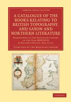 A Catalogue of the Books Relating to British Topography  and Saxon and Northern Literature PDF