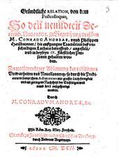 Gründtliche Relation, von dem Postcolloquio, So den neundten Decemb. Anno 1601. zu Regenspurg zwischen M. Conrado Andreae, vnnd Philippen Heilbronner, die außgangne Tractätlein deß vnschuldigen Luthers betreffend, angestelt, vnd in beyseyn IV. Fürstlicher Personen gehalten worden: Zu nothwendiger Ableinung der vilfältigen Vnwarheiten vnd Nouellanterey, so durch die Predicanten sampt ihren Adhaerenten mit grosser Leichtfertigkeit, vnd nit geringem Nachtheyl der Einfeltigen weit vnnd breit außgesprengt worden