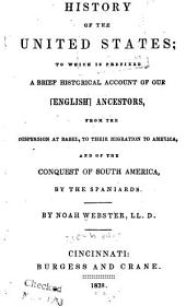 History of the United States: to which is prefixed a brief historical account of our [English] ancestors, from the dispersion at Babel, to their migration to America, and of the conquest of South America, by the Spaniards