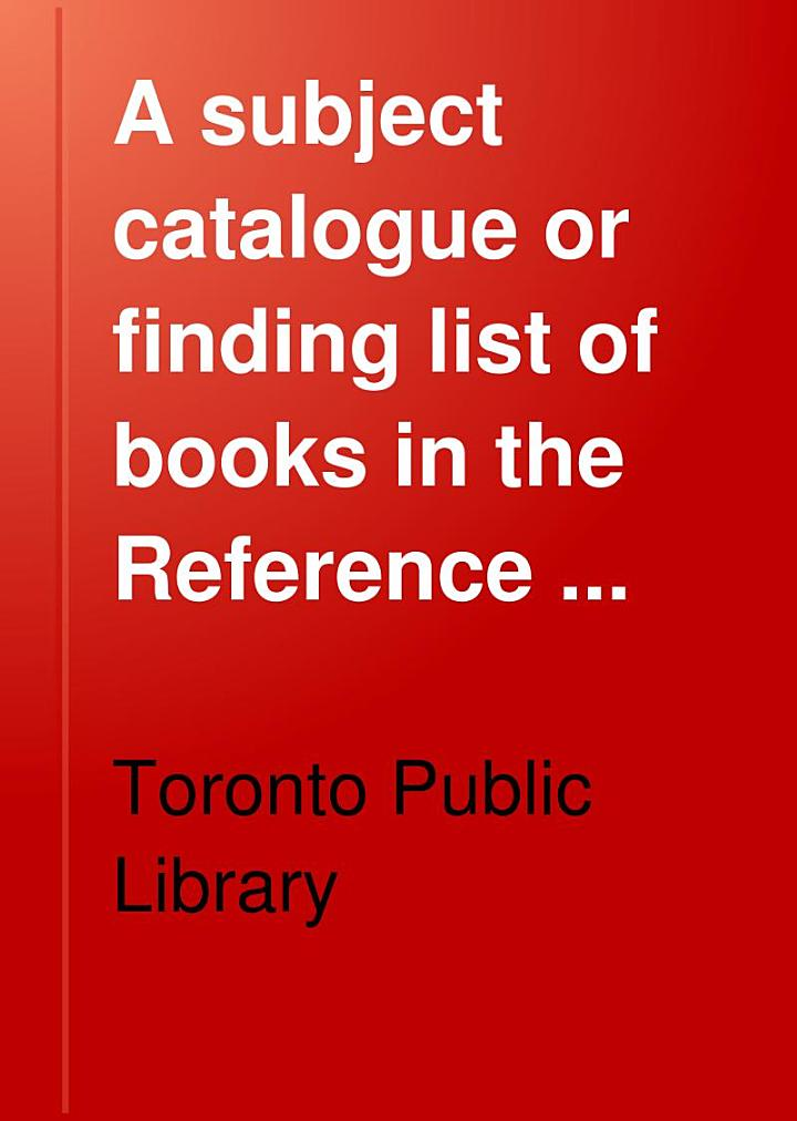 A Subject Catalogue Or Finding List of Books in the Reference Library