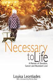 Necessary to Life: A Memoir of Devotion, Cancer and Abundant Love