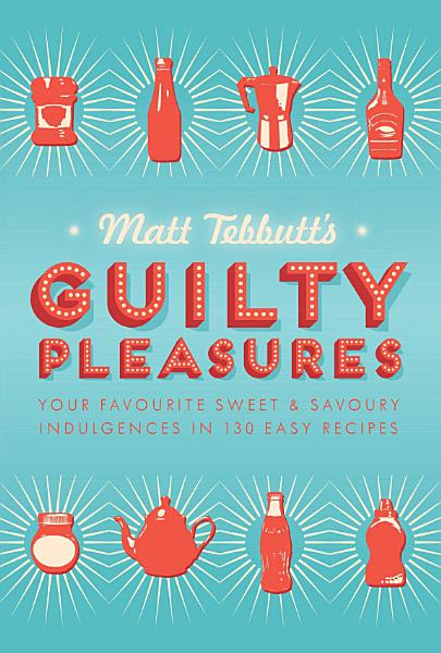Matt Tebbutt s Guilty Pleasures PDF