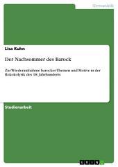 Der Nachsommer des Barock: Zur Wiederaufnahme barocker Themen und Motive in der Rokokolyrik des 18. Jahrhunderts