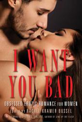 I Want You Bad: Obsessed Erotic Romance for Women