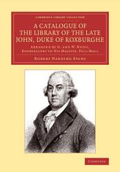 A Catalogue Of The Library Of The Late John Duke Of Roxburghe Book PDF