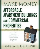 Make Money with Affordable Apartment Buildings and Commercial Properties: Edition 2