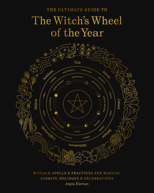 The Ultimate Guide to the Witch s Wheel of the Year
