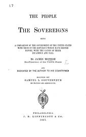 The People, the Sovereigns, Being a Comparison of the Government of the United States with Those of the Republics which Have Existed Before ... Edited by S. L. Gouverneur. (Biographical Sketch of the Author.).