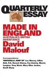 Quarterly Essay 12 Made in England: Australia's British Inheritance