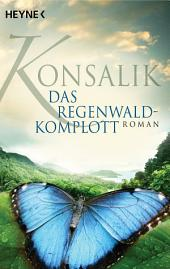 Das Regenwald-Komplott: Roman
