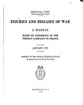 Injuries and Diseases of War: A Manual Based on Experience of the Present Campaign in France, January, 1918