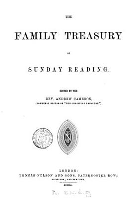 The Family treasury of Sunday reading  ed  by A  Cameron  W  Arnot    Continued as  The Christian monthly and family treasury
