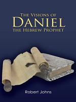 The Visions of Daniel the Hebrew Prophet PDF