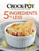 Crock Pot 5 Ingredients Or Less Cookbook