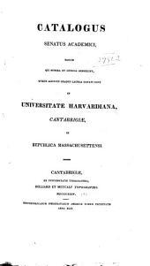 Catalogus Senatus Academici: Eorum Qui Munera Et Officia Gesserunt, Quique Alicujus Gradus Laurea Donati Sunt in Universitate Harvardiana, Cantabrigiae, in Republica Massachusettensi