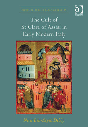 The Cult of St Clare of Assisi in Early Modern Italy PDF