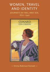 Women, Travel and Identity: Journeys by rail and sea, 1870-1940