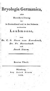 Bryologia Germanica, oder Beschreibung der in Deutschland und in der Schweiz wachsenden Laubmoose: Band 1