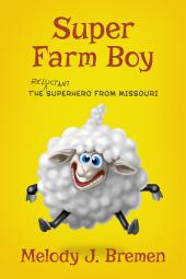 Super Farm Boy: The Reluctant Superhero From