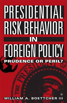 Presidential Risk Behavior in Foreign Policy