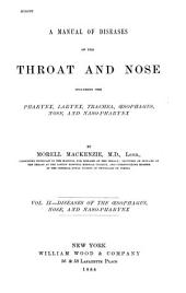 A Manual of Diseases of the Throat and Nose: Including the Pharynx, Larynx, Trachea, Oesophagus, Nose and Naso-pharynx, Volume 2