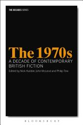 1970s, The: A Decade of Contemporary British Fiction