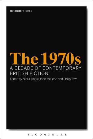 The 1970s  A Decade of Contemporary British Fiction PDF