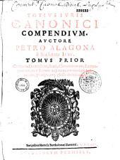 Totius juris canonici compendium, auctore Petro Alagona,...