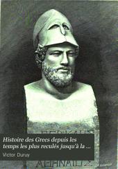 Histoire des Grecs, depuis les temps les plus reculés jusqu'a la réduction de la Grèce en province romaine: Dupuis les guerres mediques jusqu'au traite d'Antalcidas