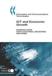 ICT and Economic Growth Evidence from OECD countries, industries and firms: Evidence from OECD countries, industries and firms