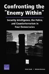 "Confronting the ""Enemy Within"": Security Intelligence, the Police, and Counterterrorism in Four Democracies"