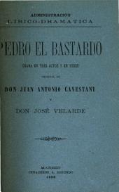 Pedro el bastardo: drama en tres actos y en verso