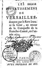 Les Divertissemens de Versailles, donnez par le Roy à toute sa Cour, au retour de la Conqueste de la Franche-Comté, en l'année 1674 (par André Félibien)