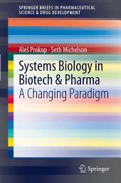 Systems Biology in Biotech & Pharma: A Changing Paradigm