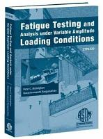 Fatigue Testing and Analysis Under Variable Amplitude Loading Conditions PDF