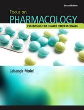 Focus on Pharmacology: Essentials for Health Professionals, Edition 2