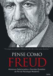 Pense como Freud: Aforismos Selecionados e Grandes Questões do Pai da Psicologia Moderna