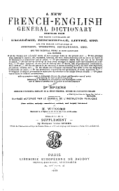 A New French-English General Dictionary: Compiled from the French Dictionaries of L'Académie, Bescherelle, Littré, Etc., and the English Dictionaries of Johnson, Webster, Richardson, Etc., and the Technical Works in Both Languages ...