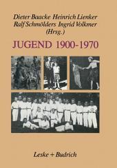 Jugend 1900–1970: Zwischen Selbstverfügung und Deutung