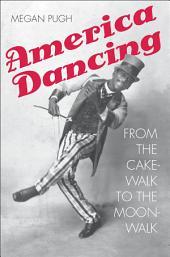 America Dancing: From the Cakewalk to the Moonwalk