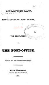 Post-office Law, Instructions and Forms: Pub. for the Regulation of the Post-office. Printed for the General Post-office
