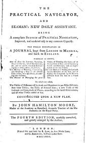 The Practical Navigator, and Seaman's New Daily Assistant ... To which are Added, the Tables of Difference of Latitude and Departure to 300 Miles ... and ... Other Tables ... The Fourth Edition, Carefully Corrected, and Greatly Enlarged by the Author