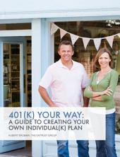 401 (K) Your Way:A Guide to Creating Your Own Individual (K) Plan