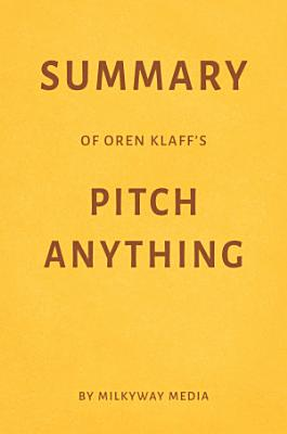 Summary of Oren Klaff's Pitch Anything by Milkyway Media