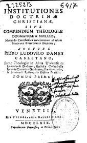 Institutiones doctrinae christianae sive Compendium theologiae dogmaticae & moralis: methodo catechetica concinnatum ad usum Seminarii Episcopalis Iprensis